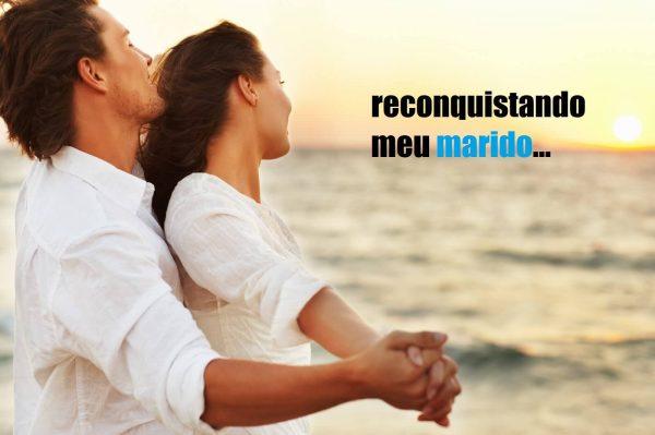 Como Reconquistar meu marido ou ex marido de volta